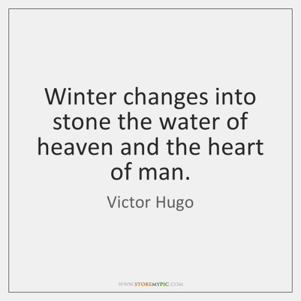 Winter changes into stone the water of heaven and the heart of ...