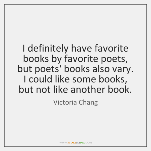 I definitely have favorite books by favorite poets, but poets' books also ...