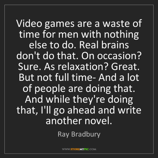 Ray Bradbury: Video games are a waste of time for men with nothing...
