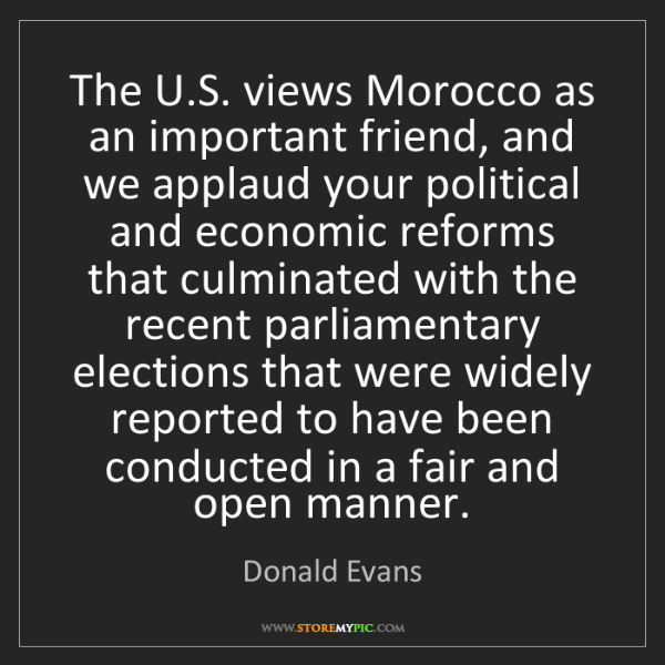 Donald Evans: The U.S. views Morocco as an important friend, and we...
