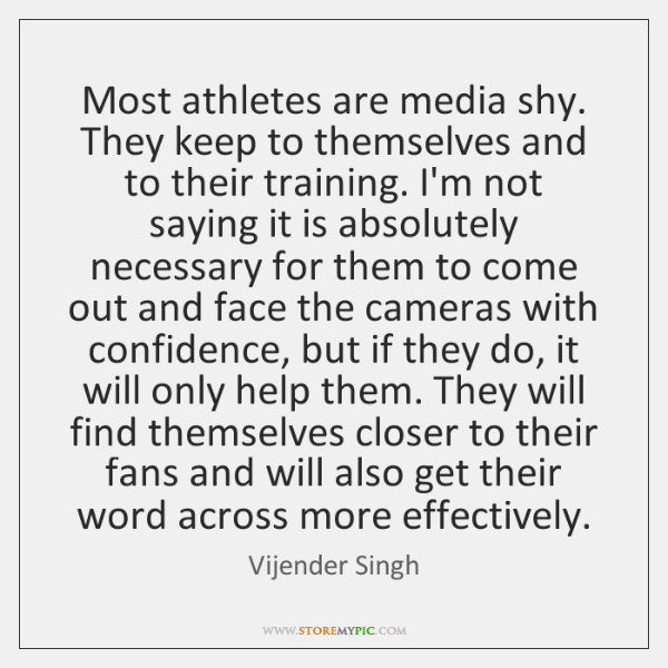 Most athletes are media shy. They keep to themselves and to their ...