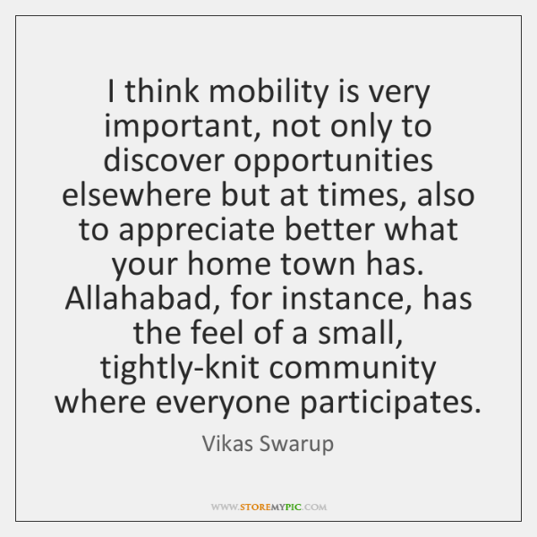 I think mobility is very important, not only to discover opportunities elsewhere ...