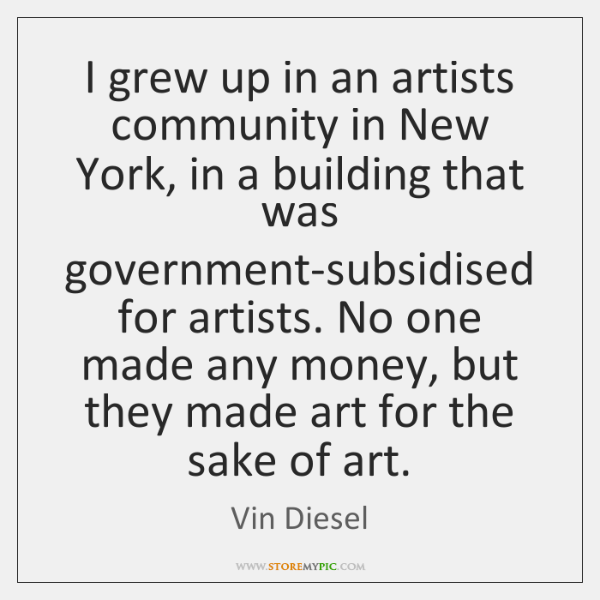 I grew up in an artists community in New York, in a ...