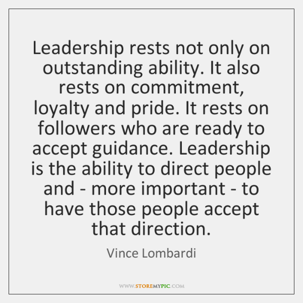 Leadership rests not only on outstanding ability. It also rests on commitment, ...
