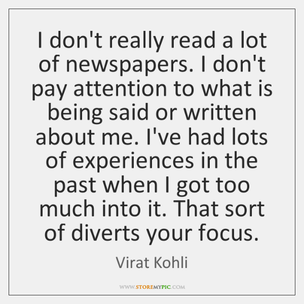 I don't really read a lot of newspapers. I don't pay attention ...