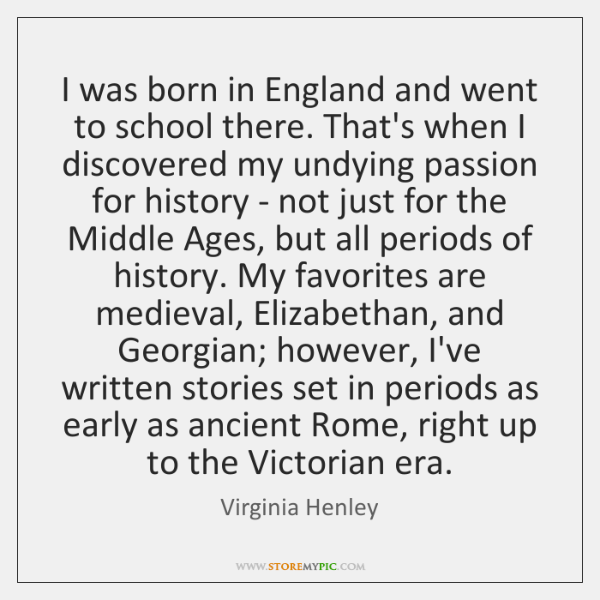 I was born in England and went to school there. That's when ...