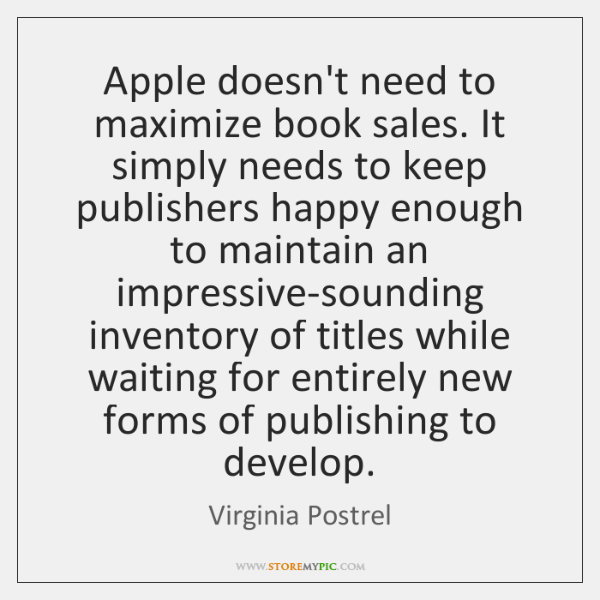 Apple doesn't need to maximize book sales. It simply needs to keep ...