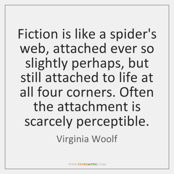 Fiction is like a spider's web, attached ever so slightly perhaps, but ...