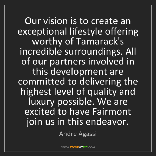 Andre Agassi: Our vision is to create an exceptional lifestyle offering...