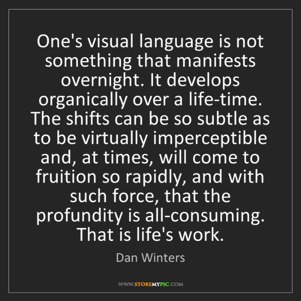 Dan Winters: One's visual language is not something that manifests...