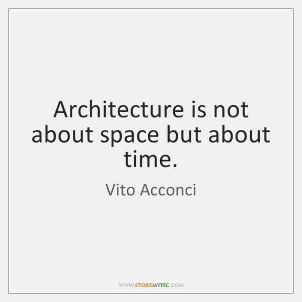 Architecture is not about space but about time.