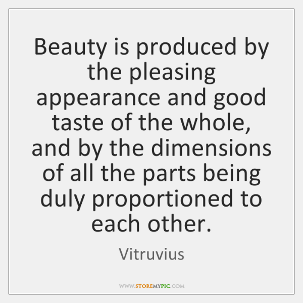Beauty is produced by the pleasing appearance and good taste of the ...