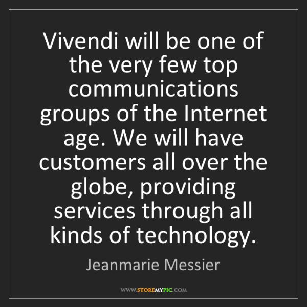 Jeanmarie Messier: Vivendi will be one of the very few top communications...