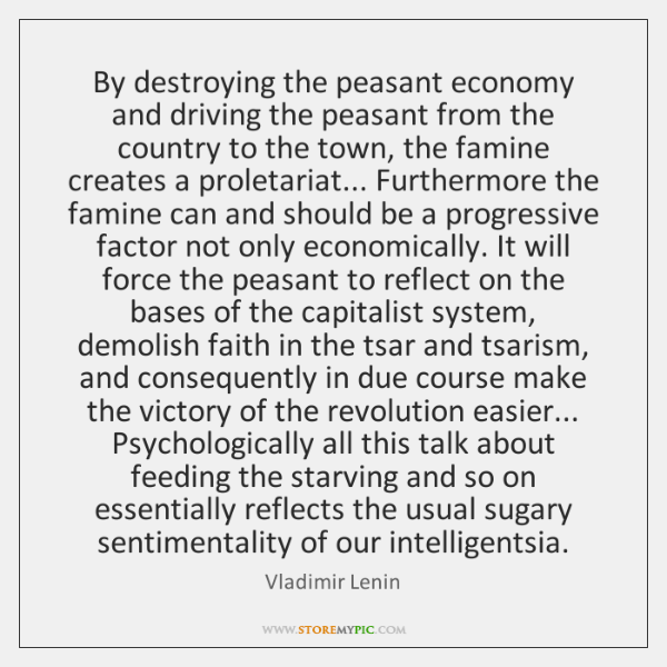 By destroying the peasant economy and driving the peasant from the country ...