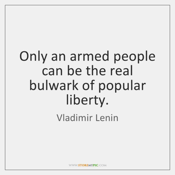 Only an armed people can be the real bulwark of popular liberty.