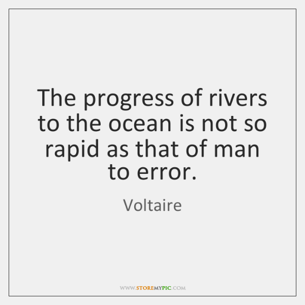The progress of rivers to the ocean is not so rapid as ...