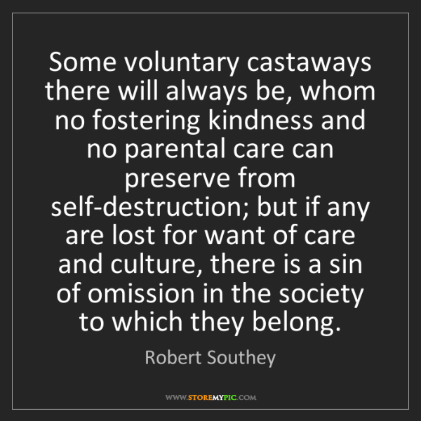 Robert Southey: Some voluntary castaways there will always be, whom no...