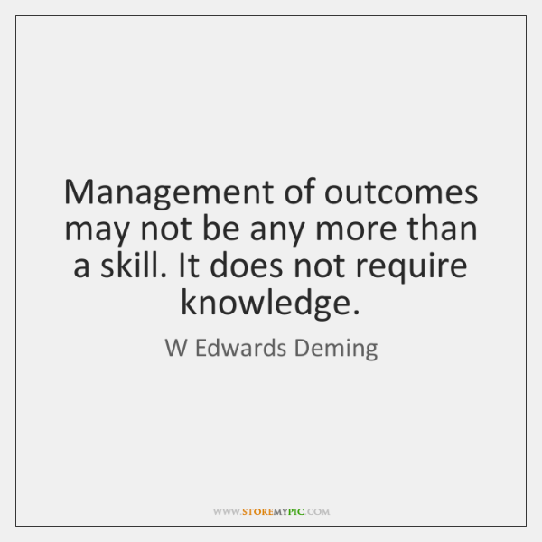 Management of outcomes may not be any more than a skill. It ...