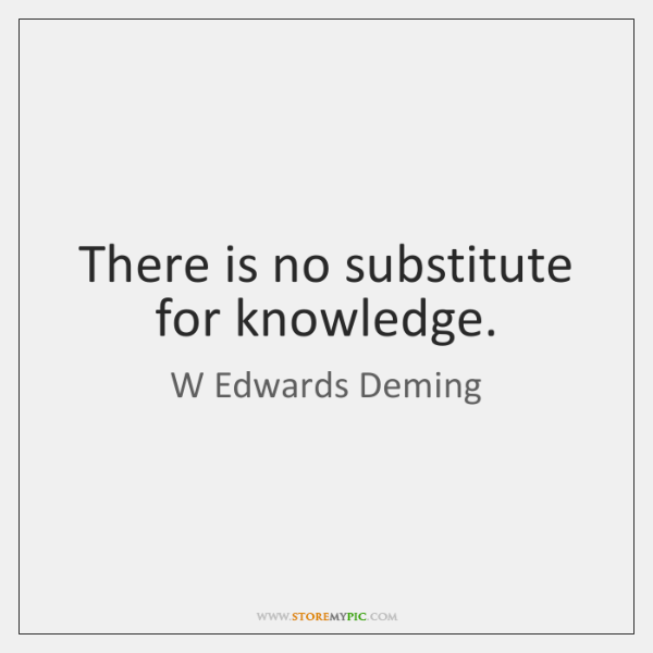 There is no substitute for knowledge.