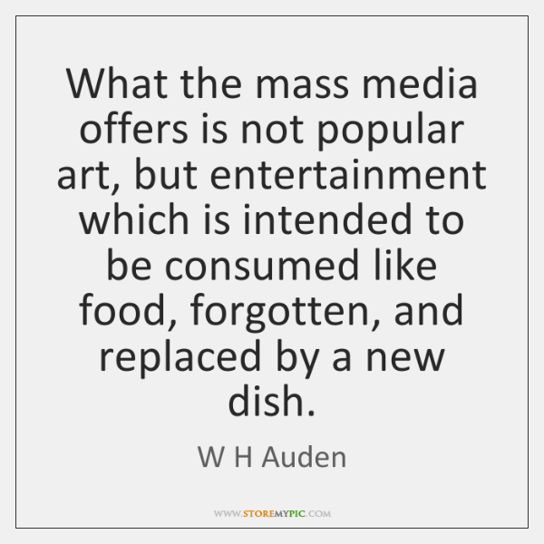 What the mass media offers is not popular art, but entertainment which ...
