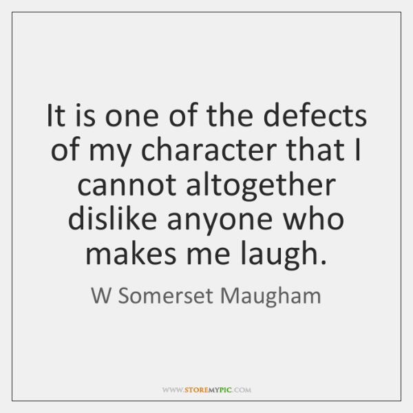 It is one of the defects of my character that I cannot ...