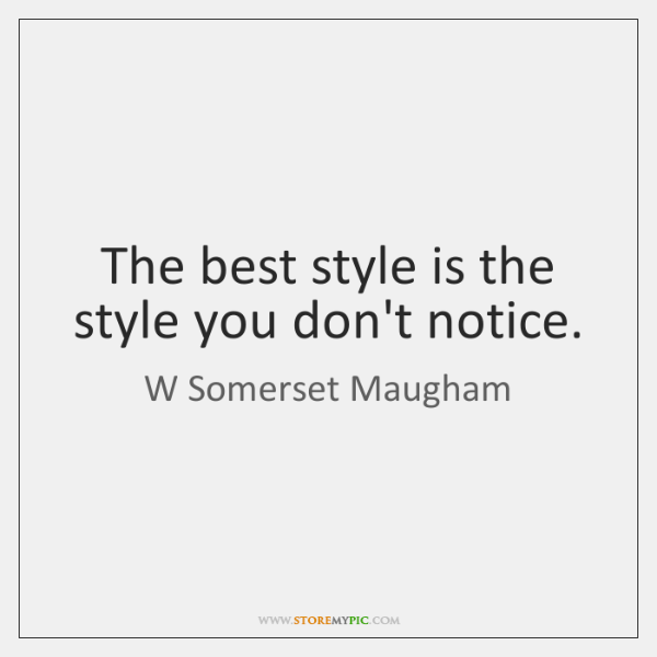 The best style is the style you don't notice.