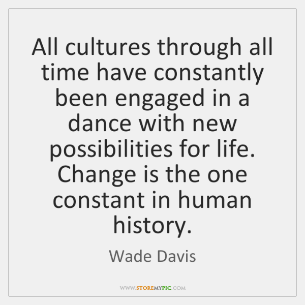 All cultures through all time have constantly been engaged in a dance ...