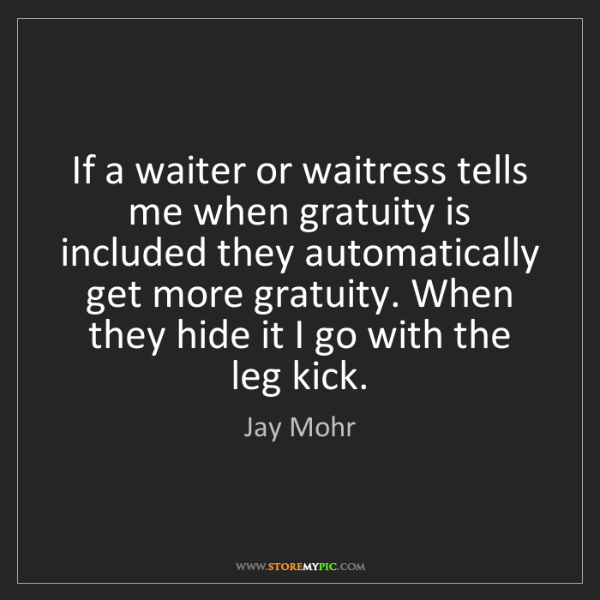 Jay Mohr: If a waiter or waitress tells me when gratuity is included...
