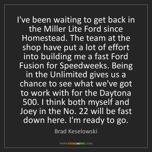Brad Keselowski: I've been waiting to get back in the Miller Lite Ford...