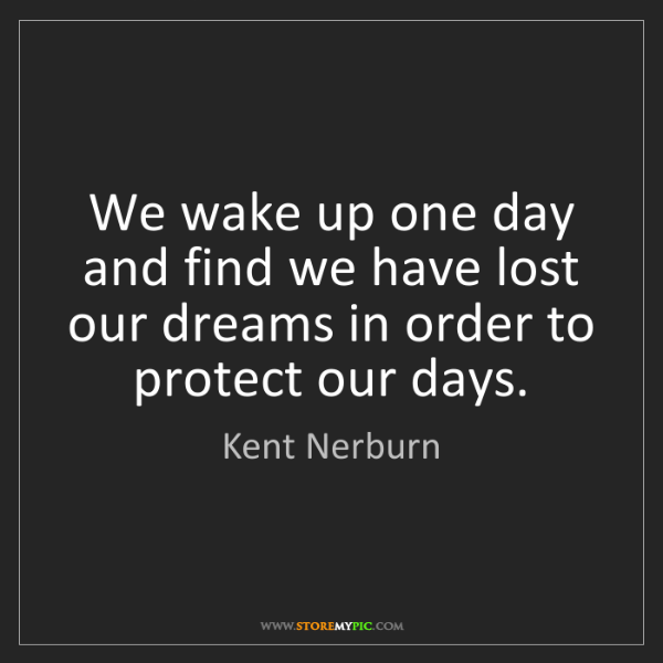 Kent Nerburn: We wake up one day and find we have lost our dreams in...