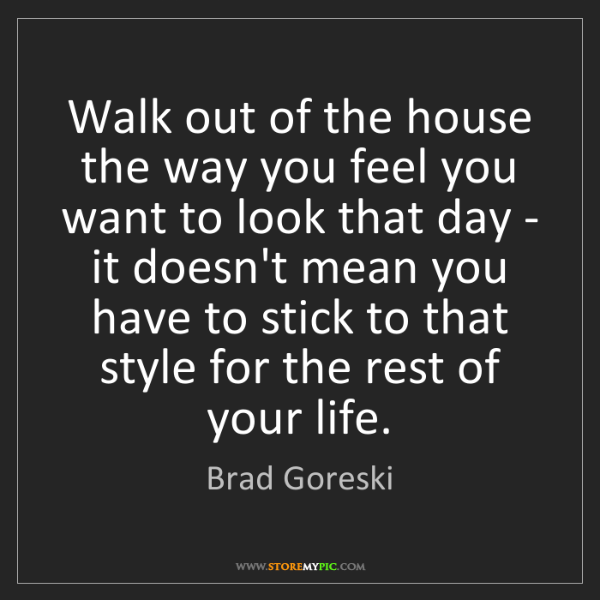 Brad Goreski: Walk out of the house the way you feel you want to look...