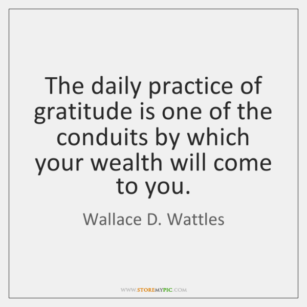 The daily practice of gratitude is one of the conduits by which ...