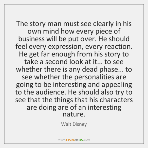The story man must see clearly in his own mind how every ...