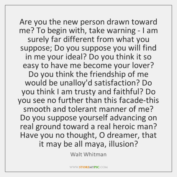 Are you the new person drawn toward me? To begin with, take ...