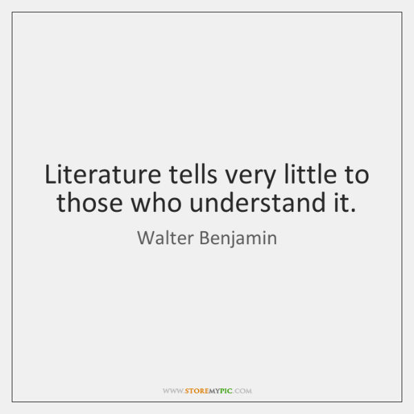 Literature tells very little to those who understand it.