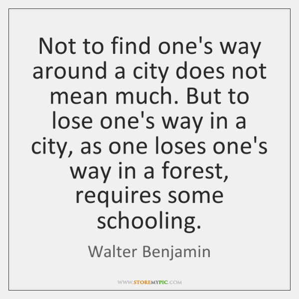 Not to find one's way around a city does not mean much. ...