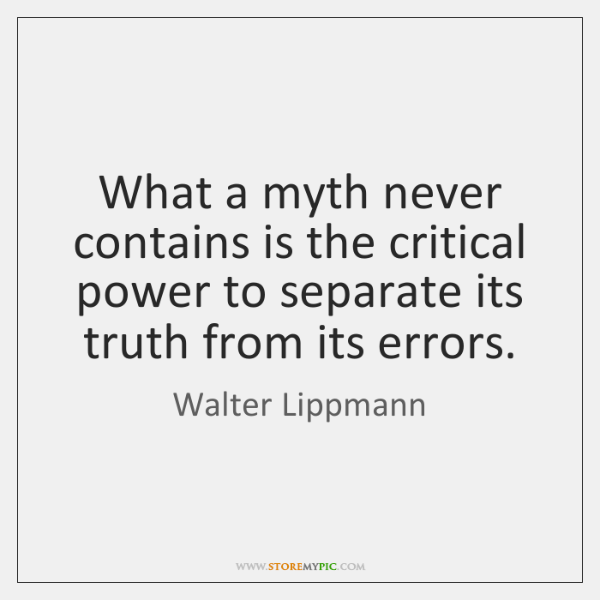 What a myth never contains is the critical power to separate its ...