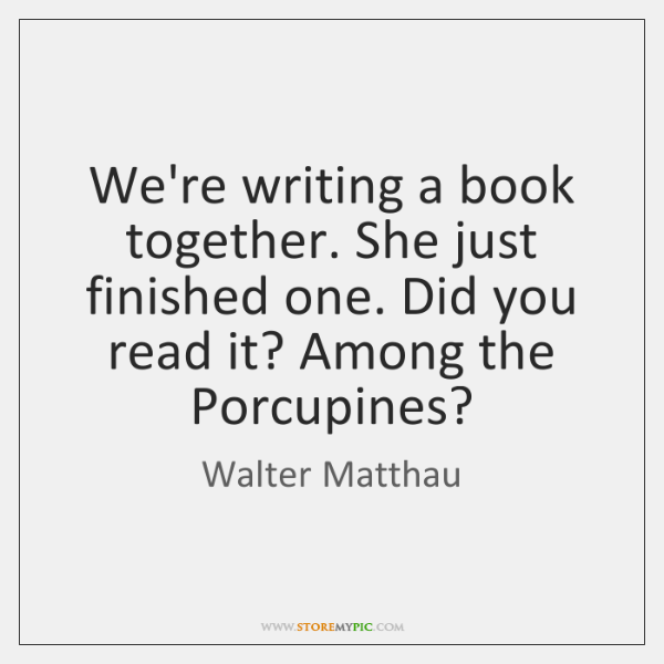 We're writing a book together. She just finished one. Did you read ...