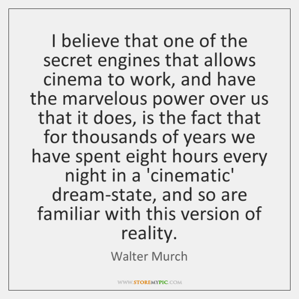 I believe that one of the secret engines that allows cinema to ...
