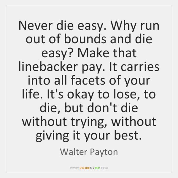 Never die easy. Why run out of bounds and die easy? Make ...