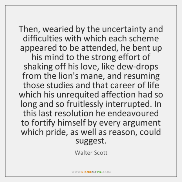 Then, wearied by the uncertainty and difficulties with which each scheme appeared ...