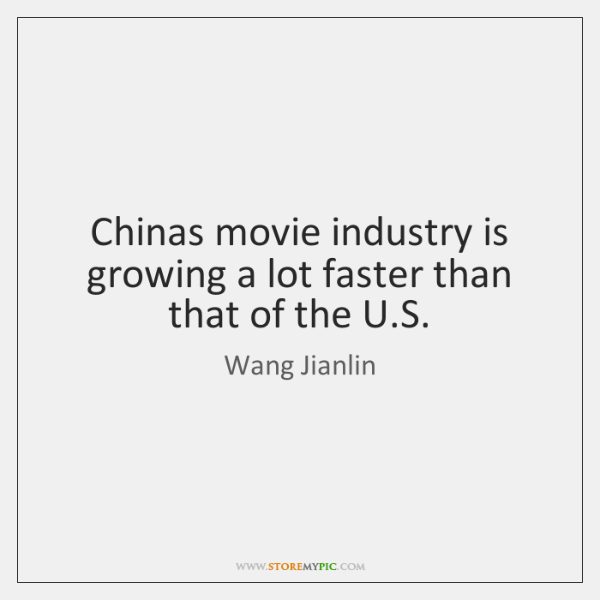 Chinas movie industry is growing a lot faster than that of the ...