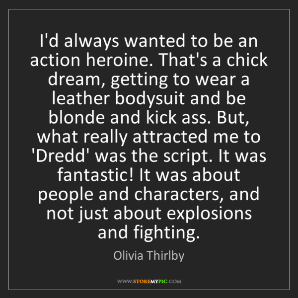 Olivia Thirlby: I'd always wanted to be an action heroine. That's a chick...