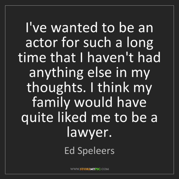 Ed Speleers: I've wanted to be an actor for such a long time that...