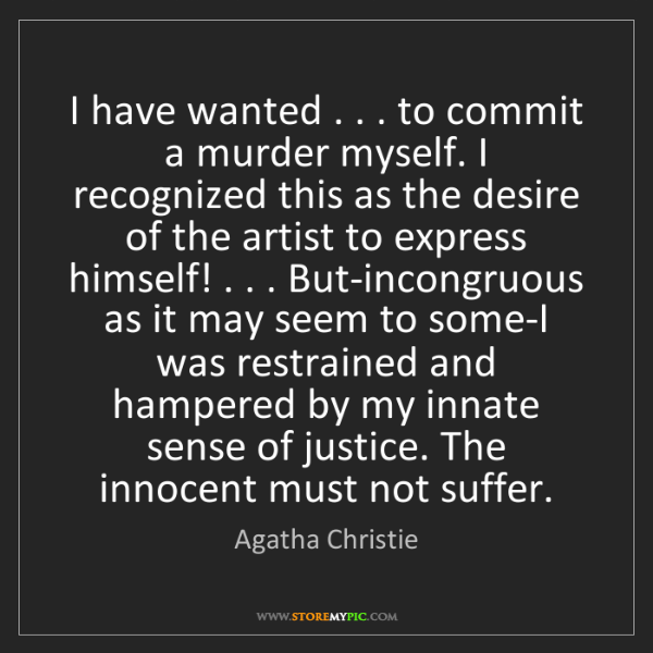 Agatha Christie: I have wanted . . . to commit a murder myself. I recognized...