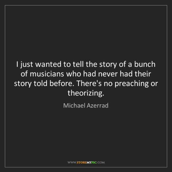 Michael Azerrad: I just wanted to tell the story of a bunch of musicians...
