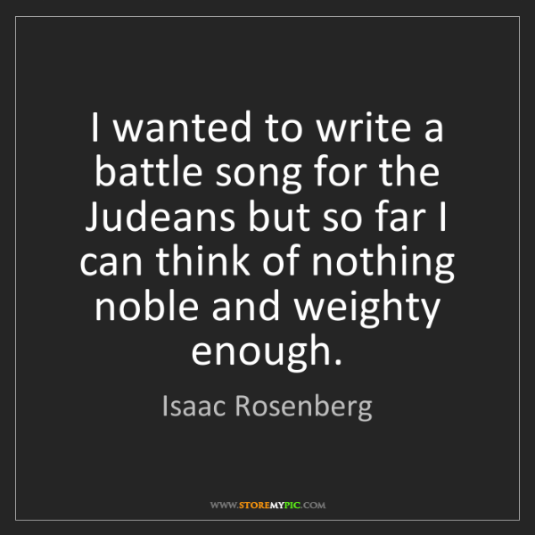 Isaac Rosenberg: I wanted to write a battle song for the Judeans but so...