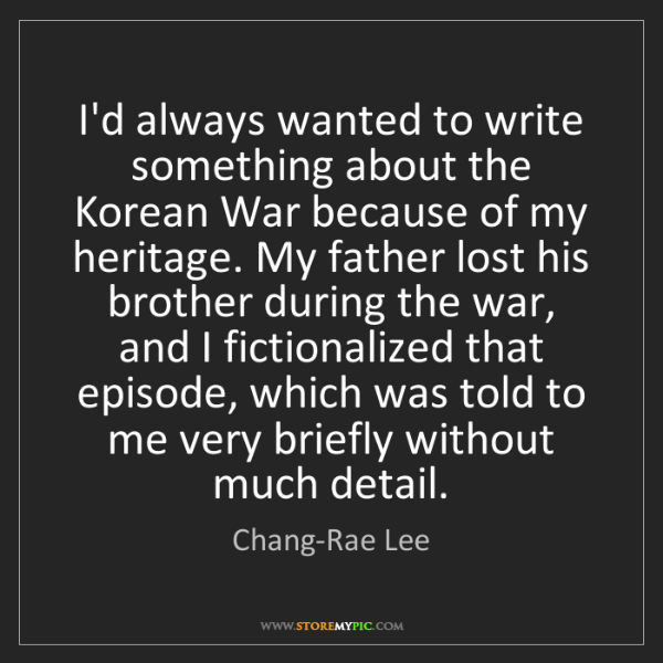 Chang-Rae Lee: I'd always wanted to write something about the Korean...