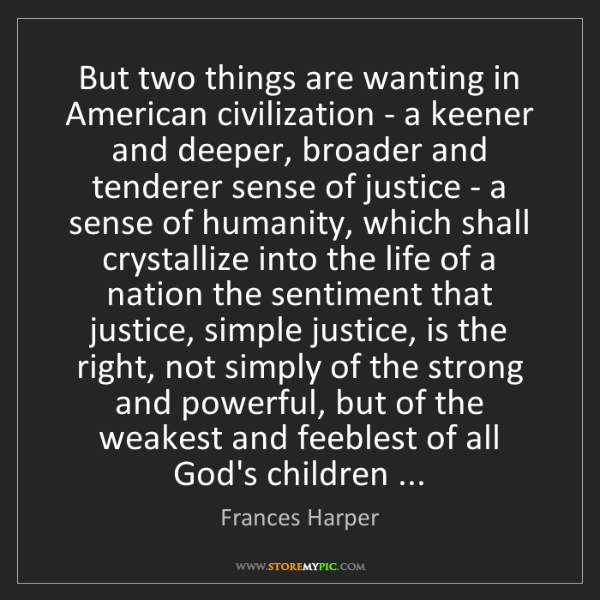 Frances Harper: But two things are wanting in American civilization -...