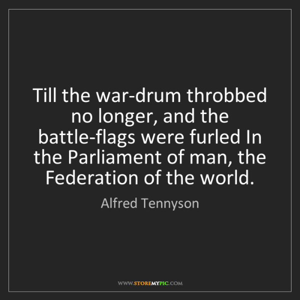 Alfred Tennyson: Till the war-drum throbbed no longer, and the battle-flags...